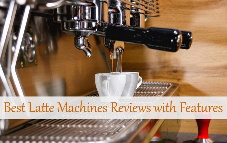 Best Latte Machines Reviews