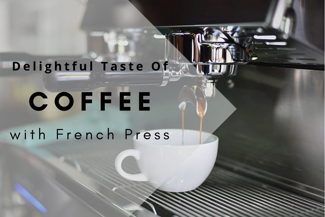 Delightful Taste Of Coffee With French Press